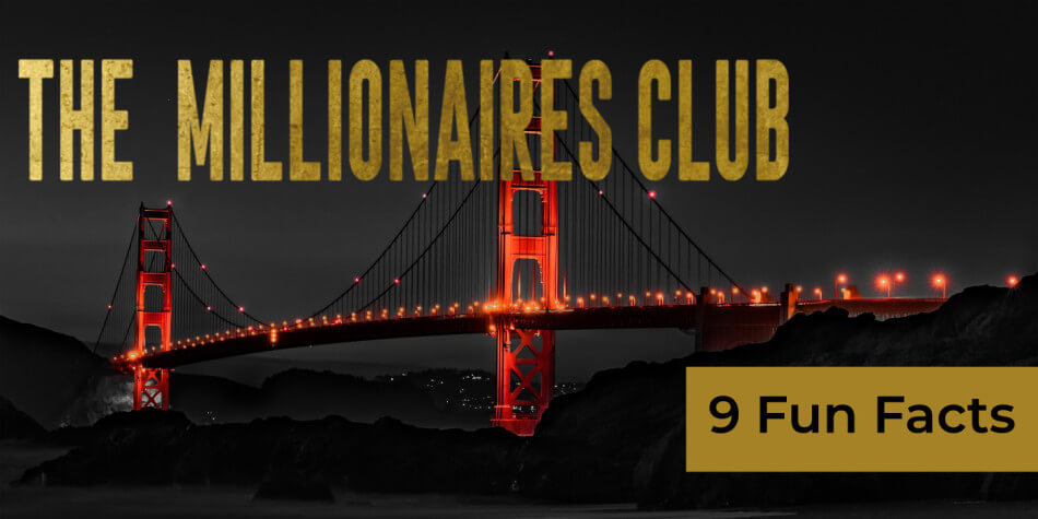 San Francisco Millionaires Club - 9 Fun Facts