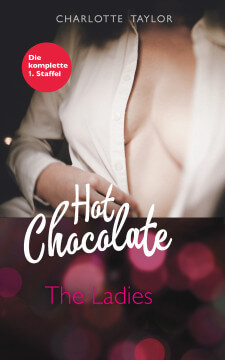 Charlotte Taylor: Hot Chocolate - The Ladies (Sammelband Staffel 1)